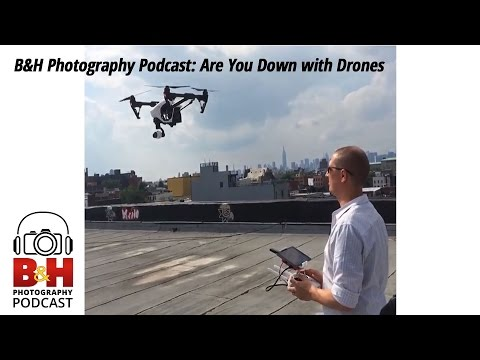 B&H Photography Podcast: Are You Down with Drones?