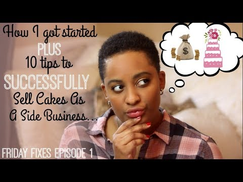 HOW TO SUCCESSFULLY SELL CAKES AS A SIDE BUSINESS || Friday Fixes Episode 1