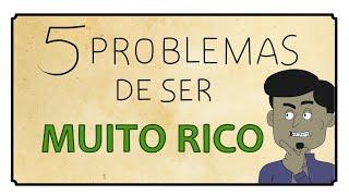 5 PROBLEMAS DE SER MUITO RICO