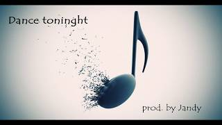Dance tonight ( electro-pop, dance, house beat) prod. by Jandy
