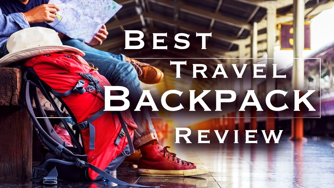 96e396b8a How to Choose the BEST Travel BACKPACK ...