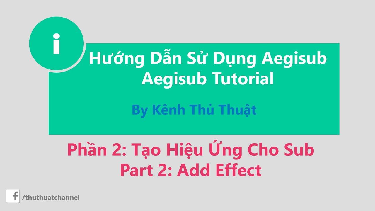 Hướng Dẫn Sử Dụng Aegisub 3.0.2  Phần 2 – Aegisub tutorial Part 2