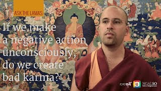 If we make a negative action unconsciously, do we create bad karma? (Subtitles: EN-PT-IT-NL-ES-DE)