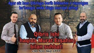 KIBRIS ISHI HAQIDA MURAT ERŞAHIN BILAN SUHBAT! +90 531 942 1777