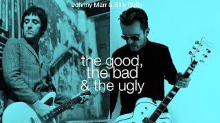 Johnny Marr & Billy Duffy - The Good, The Bad And The Ugly