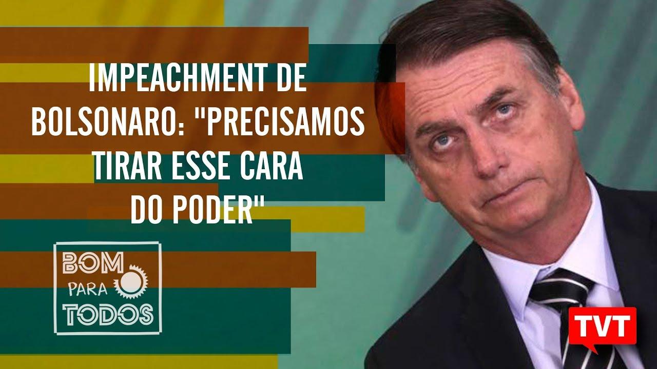 """Impeachment de Bolsonaro: """"Precisamos tirar esse cara do ..."""