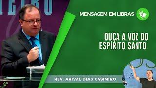 Mensagem em Libras   Ouça a voz do Espírito Santo   Pr. Arival Dias Casimiro
