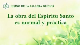 Canción cristiana | La obra del Espíritu Santo es normal y práctica
