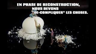 """EN PHASE DE RECONSTRUCTION, NOUS DEVONS ''DE-COMPLIQUER"""" LES CHOSES."""