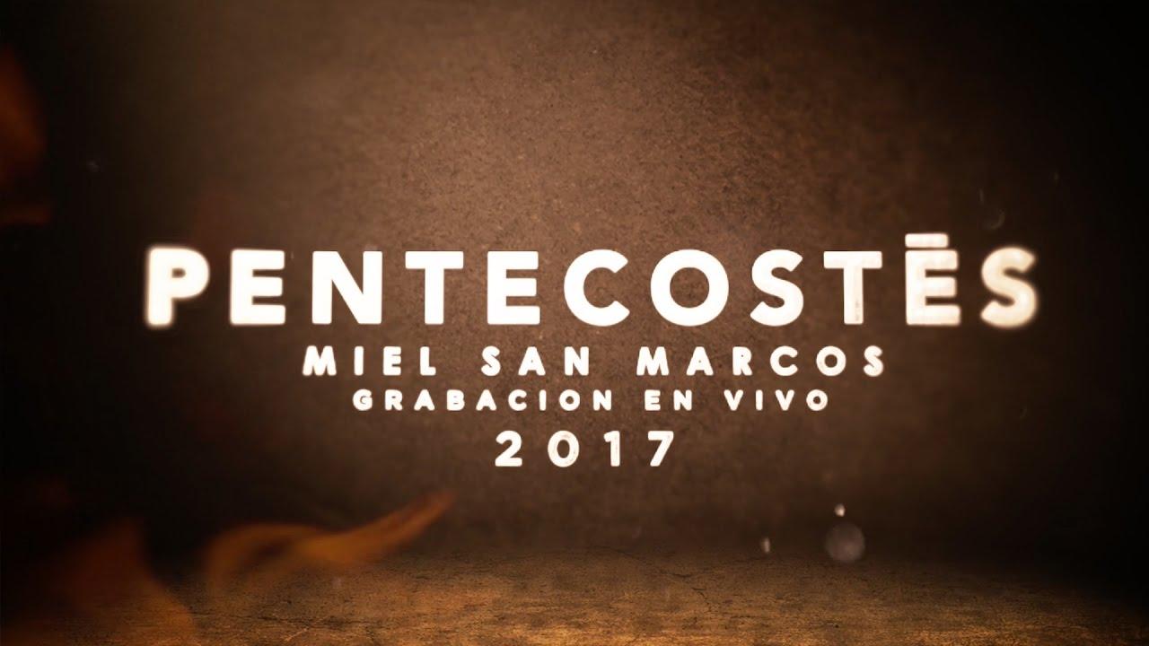 PENTECOSTÉS Grabación en Vivo de Miel San Marcos 2017 - YouTube