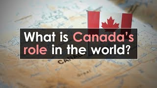 What is Canada's role in the world?