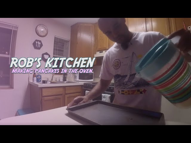 Rob's Kitchen - S1 EP1 - Making Pancakes In The Oven