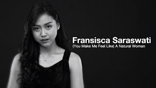 (You Make Me Feel Like) A Natural Woman | Cover by Fransisca Saraswati #SisCover