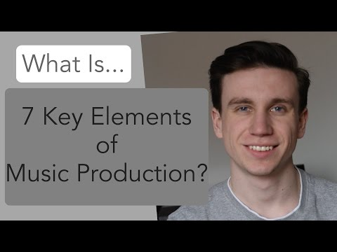 What Is 'The 7 Key Elements Of Music Production'?