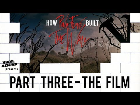 How Pink Floyd Built The Wall - Part Three: The Film | Vinyl Rewind