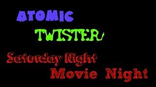 Saturday Night Movie Night Episode 3: Atomic Twister