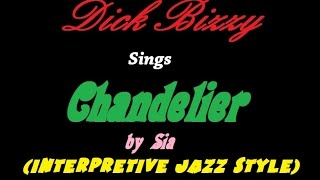 Chandelier by Sia: Interpretive Jazz Version Performed by Dick Bizzy