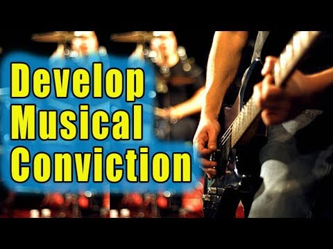 Developing Rock Solid Musical Conviction