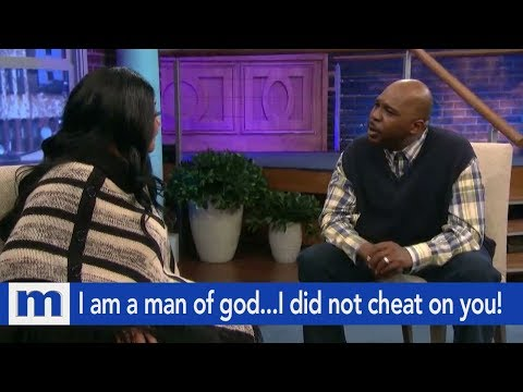 I am a man of godI did not cheat on you!  The Maury Show