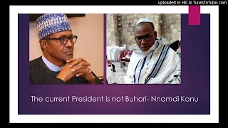 Nnamdi Kanu Says The Current President Is Not Buhari