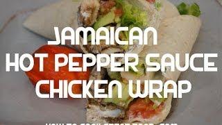 Jamaican Chicken & Avocado Wrap Recipe   Hot Pepper Sauce Tortilla Kfc