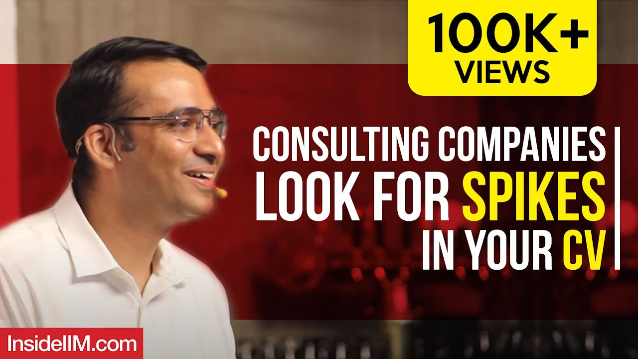 Consulting Companies Look For Spikes In Your CV - Tejas Dave, Consultant -  McKinsey & Co , IIM B