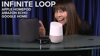 Apple HomePod, Amazon Echo, Google Home (not so) INFINITE LOOP
