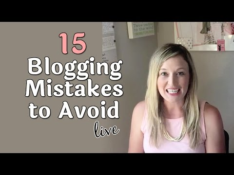 15 Blogging Mistakes to Avoid LIVE