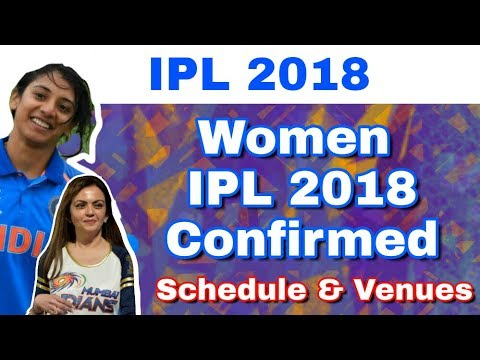 IPL 2018 : BCCI Confirmed Women IPL In May 2018 | Schedule, Venue and Telecast Details