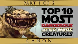 Top 10 Most Dangerous Star Wars Creatures (Canon) - Part 1