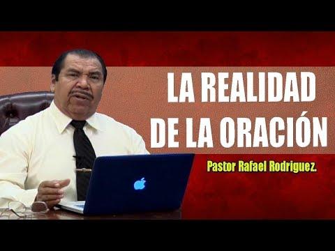 Pastor Rafael Rodriguez.  La Realidad De La Oracion