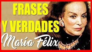 """MARÍA FÉLIX """"FRASES Y VERDADES"""""""