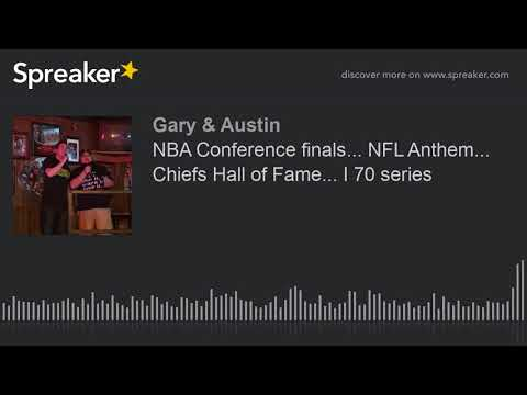 NBA Conference finals... NFL Anthem... Chiefs Hall of Fame... I 70 series (part 3 of 3)