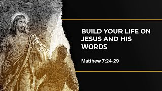 Build Your Life On Jesus And His Words