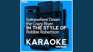 Somewhere Down the Crazy River (In the Style of Robbie Robertson) (Karaoke Version)