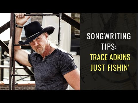 Songwriting Tips From Trace Adkins - Just Fishin' | Songwriting Academy