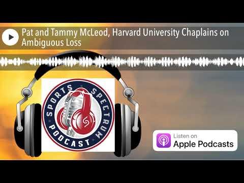 Pat And Tammy McLeod, Harvard University Chaplains On Ambiguous Loss