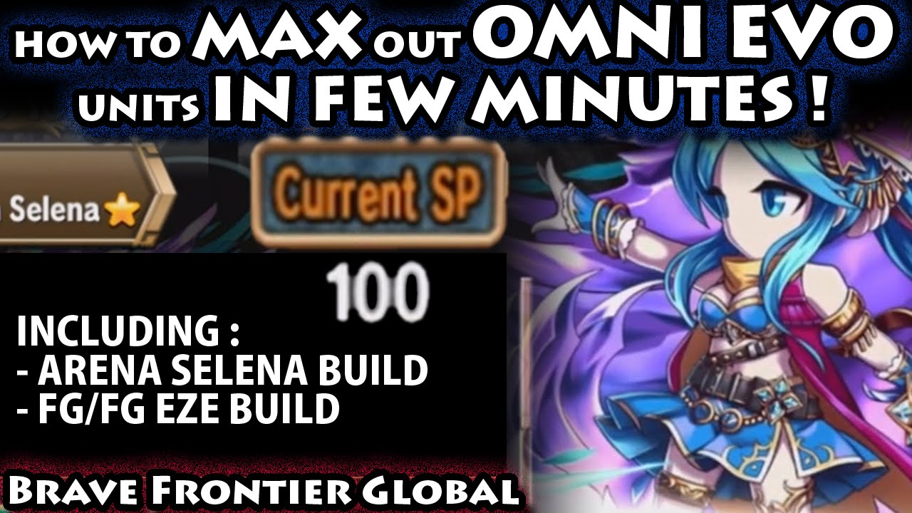 Max Out Omni Evolution Units In Few Minutes (Feat  Selena & Eze's  Build)(Brave Frontier Global)