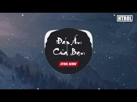 Đáp Án Của Bạn ( Htrol Remix ) Lời Việt   Nhạc Edm Tiktok Gây Nghiện 2020   Cực Hay Sương Sương