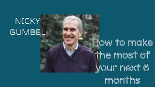 How to make the most of your next 6 months - Nicky Gumbel - HTB at Home