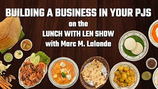 🧦 Building a Business in your PJs on the Lunch with Len Show featuring Marc Lalonde!