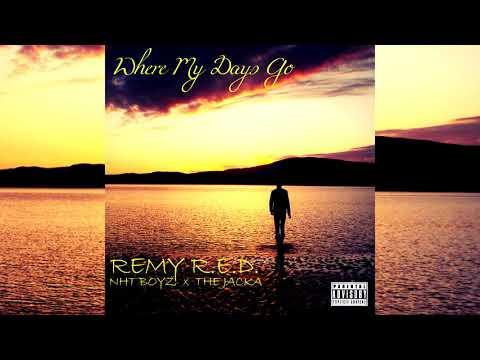 Remy R.E.D X The Jacka X NhT BoyZ - Where My Days Go