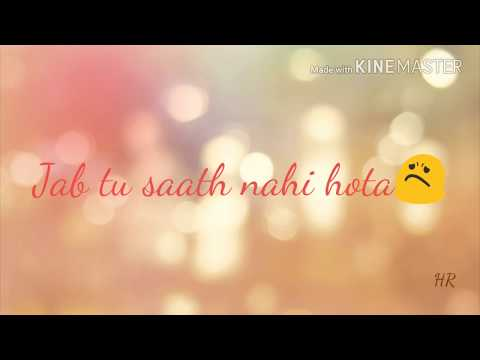 Jab tu saath nahi hota song whatsapp status video
