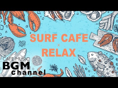 【SURF CAFE】Relaxing Surf Music - Guitar & Piano Instrumental Music For Relax, Study, Work