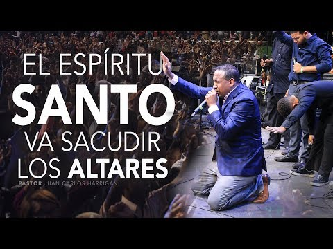EL ESPIRITU SANTO VA SACUDIR LOS ALTARES / PASTOR JUAN CARLOS HARRIGAN