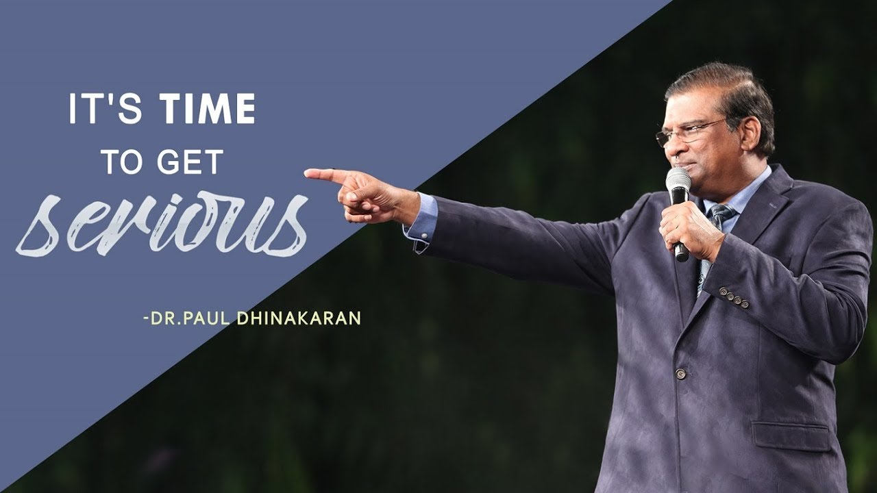 It's Time To Get Serious...! | Dr. Paul Dhinakaran