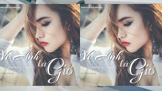 Vì Anh Là Gió - Wendy Thảo ♥♪ (Video HD Lyrics)