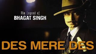 Des Mere Des - The Legend Of Bhagat Singh | Ajay & Others | A.R. Rahman & Sukhwinder Singh