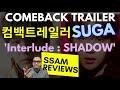 [SSAM REVIEWS] 'Interlude : Shadow' comeback trailer by SUGA [쌤 리뷰] '인터루드 : 셰도우' 컴백트레일러