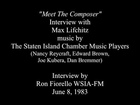 Composer Max Lifchitz , interview June 1983, WSIA-FM (Staten Island Chamber Music Players)